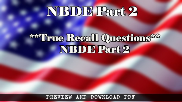 True Recall Questions for NBDE Part 2 (Download Pdf) – CME & CDE