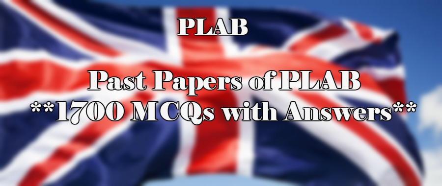 Past Papers of PLAB [1700 MCQs with Answers] – CME & CDE