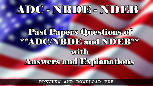 Past Papers Questions of ADC/NBDE and NDEB with Answers and