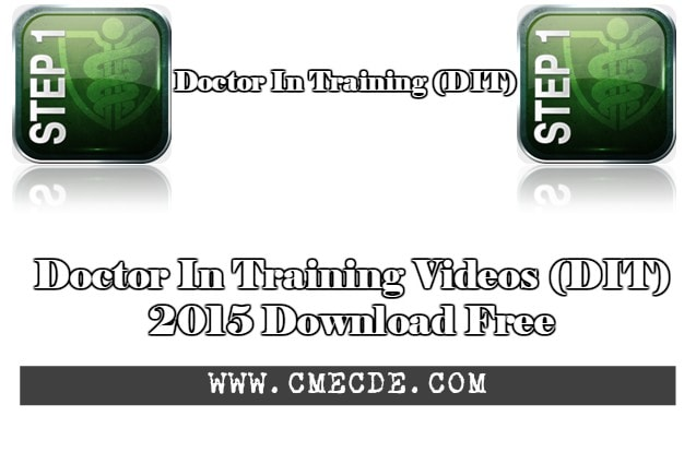 Doctor In Training Videos (DIT) 2015 Download Free   CME & CDE