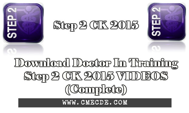Download Doctor In Training Step 2 CK 2015 VIDEOS (Complete